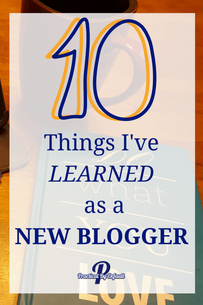 10 Things I've Learned About Blogging- A Newbie's Perspective!