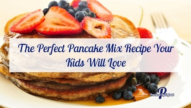 The Perfect Pancake Mix Recipe Your Kids Will Love