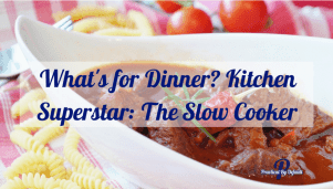 What's for Dinner? Kitchen Superstar: The Slow Cooker