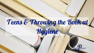 Teens & Throwing the Book at Hygiene