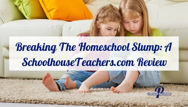 Breaking The Homeschool Slump: A SchoolhouseTeachers.com Review