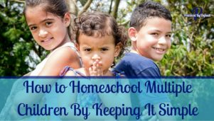 How to Homeschool Multiple Children By Keeping It Simple