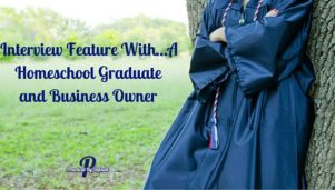 Interview Feature With…A Homeschool Graduate and Business Owner