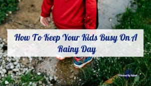 How To Keep Your Kids Busy On A Rainy Day