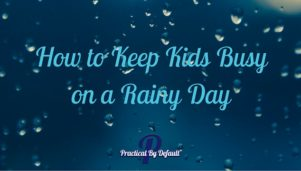 How to Keep Kids Busy on a Rainy Day