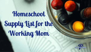 Homeschool Supply List for the Working Mom