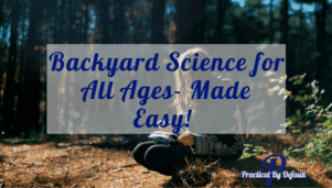 Backyard Science for All Ages- Made Easy!