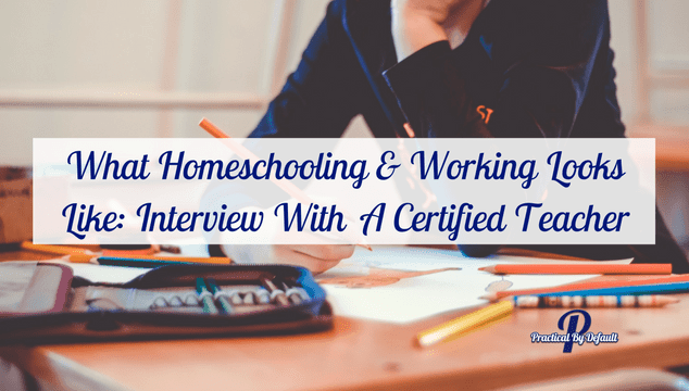 What Homeschooling & Working Looks Like: Interview With A Certified Teacher