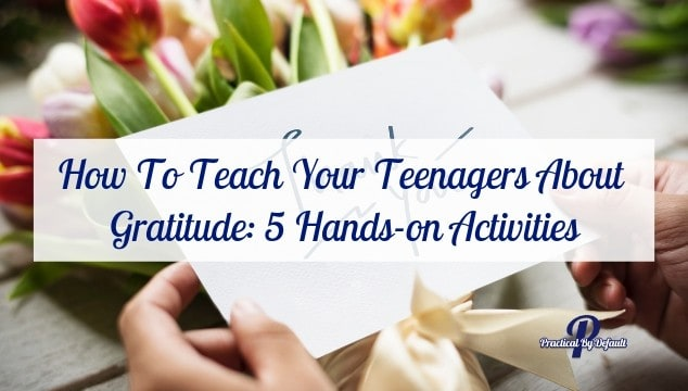 How To Teach Your Teenagers About Gratitude With These 5 Hands-on Activities