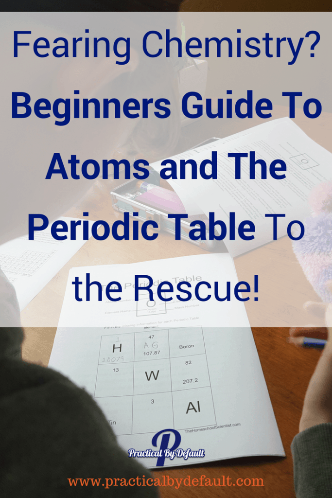 Fearing Chemistry? Beginners Guide To Atoms and The Periodic Table To the Rescue!