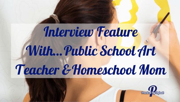 Interview Feature With…Public School Art Teacher and Homeschool Mom