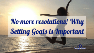 No more resolutions! Why Setting Goals is Important