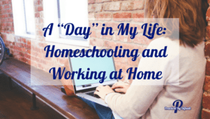 "A ""Day"" in My Life: Homeschooling and Working at Home"