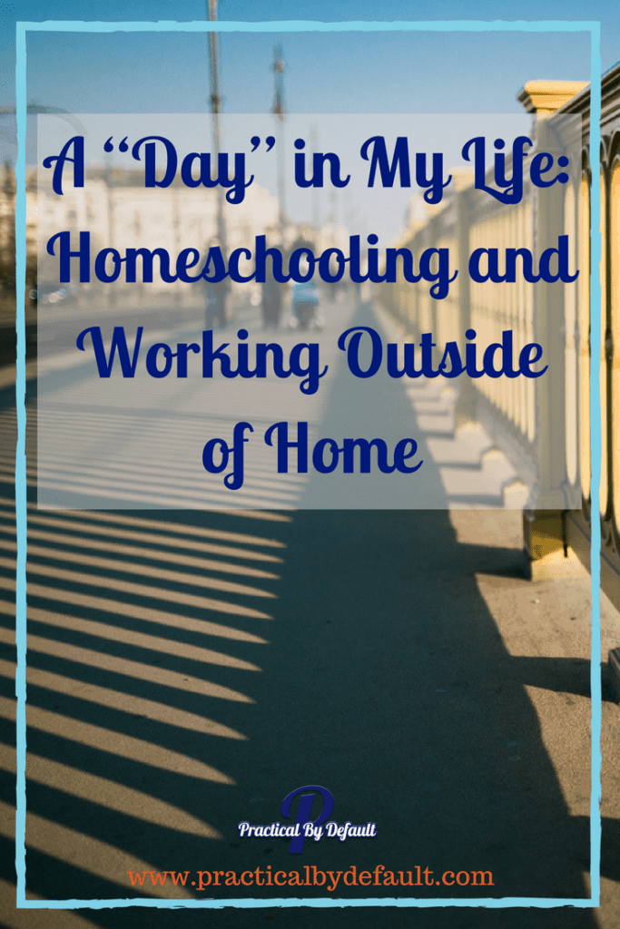Sharing my day working outside the home and hoemschooling