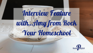 Interview Feature with…Amy from Rock Your Homeschool