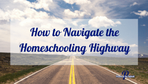 How to Navigate the Homeschooling Highway