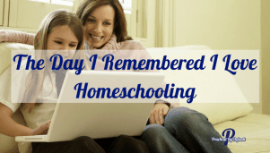 The Day I Remembered I Love Homeschooling