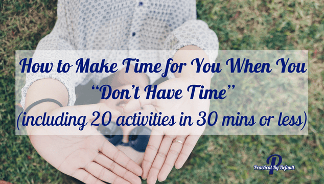 """How to Make Time for You When You """"Don't Have Time"""""""