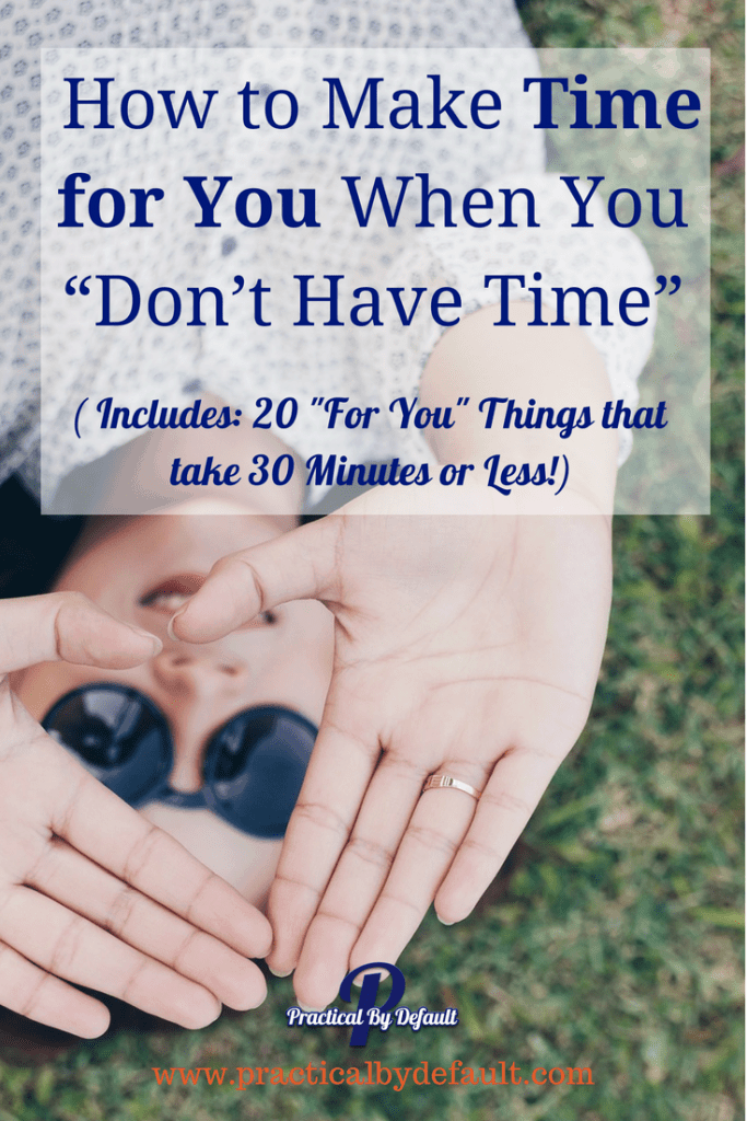 When you know you need to look after yourself but finding the time seems impossible, check these 3 ways to make time for you plus 20 ideas in 30 minutes or less