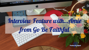 Interview Feature with…Amie from Go Be Faithful