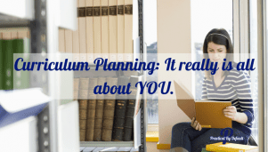 Curriculum Planning: It really is all about YOU.