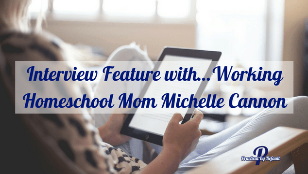 Interview Feature with…Working Homeschool Mom Michelle Cannon feature