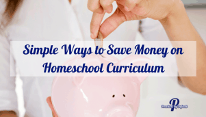 Simple Ways to Save Money on Homeschool Curriculum