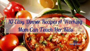 10 Easy Dinner Recipes A Working Mom Can Teach Her Kids