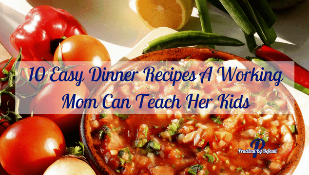 10 Easy Dinner Recipes A Working Mom Can Teach Her Kids 1