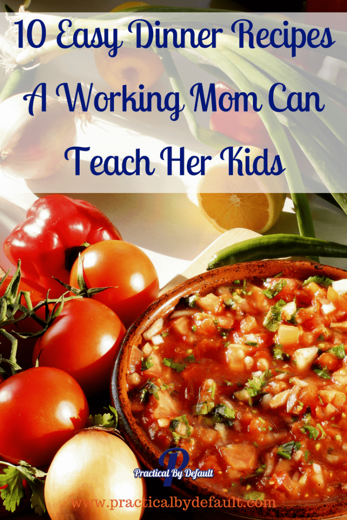 Do your children have the skills needed to cook? Teach them these 10 easy dinner recipes today!