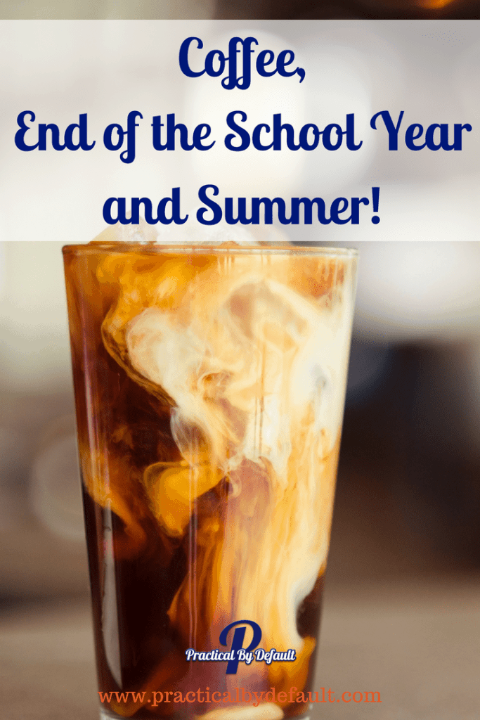 Coffee, End of the School Year, and Summer!