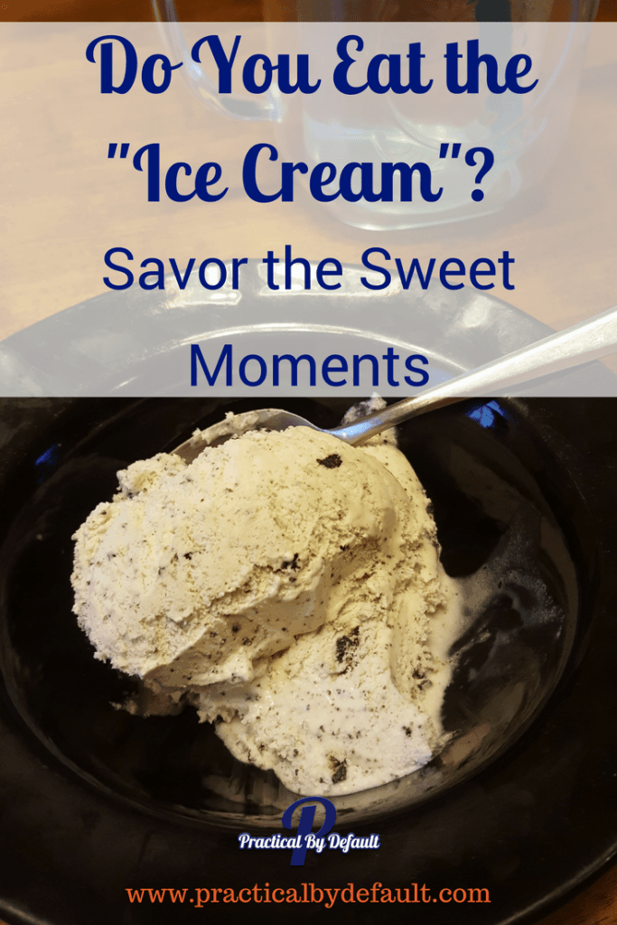 """Do You Eat the """"Ice Cream""""? Savor the Sweet Moments"""