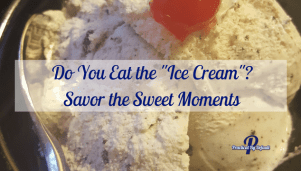 "Do You Eat the ""Ice Cream""? Savor the Sweet Moments"