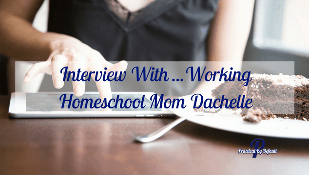 Interview With... Working Homeschool Mom Dachelle (1)