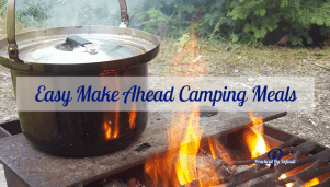 Easy Make Ahead Camping Meals