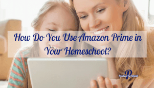 How Do You Use Amazon Prime in Your Homeschool?