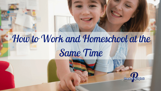 How to work and homeschool at the same time