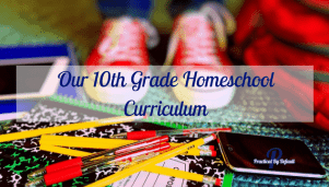 Our 10th Grade Homeschool Curriculum