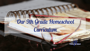 Our 9th Grade Homeschool Curriculum