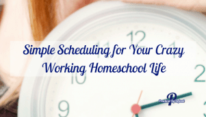 Simple Scheduling for Your Crazy Working Homeschool Life