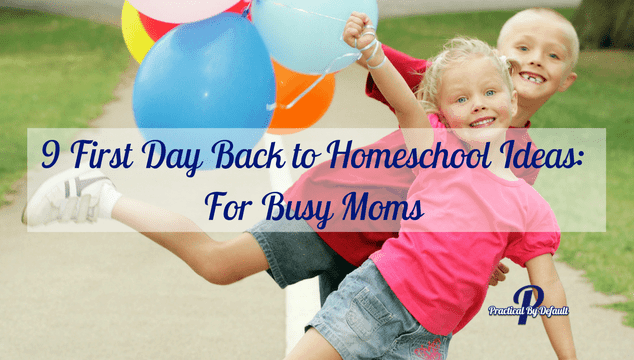 9 First Day Back to Homeschool Ideas: For Busy Moms