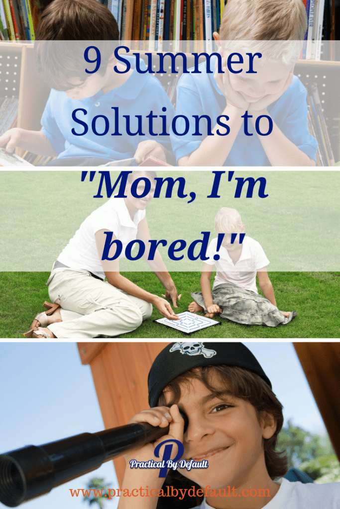 "Are your children bored this summer? Are you about to go nuts? Grab this list of 9 Solutions to ""Mom, I'm bored!"""