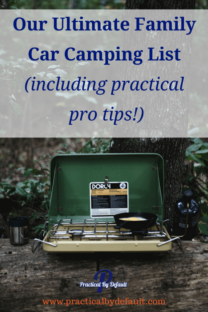 Our Ultimate Family Car Camping List (including practical pro tips!)