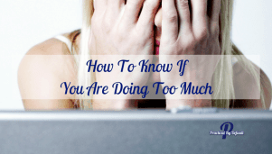 How To Know If You Are Doing Too Much