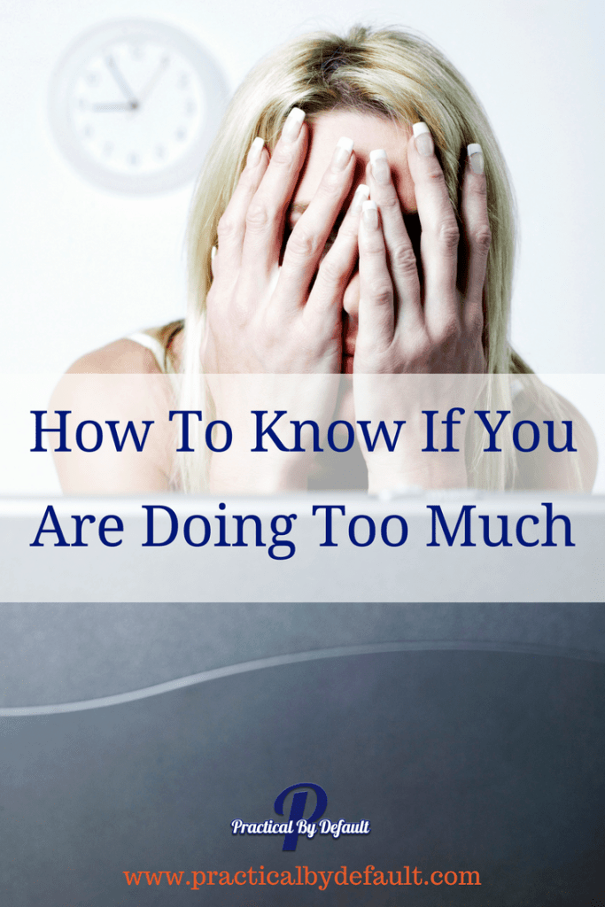 Is it really possible, though, to cut back or slow down? How do you know if what you are doing is what needs to be done, or if you are doing too much?""