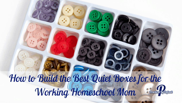 How to Build the Best Quiet Boxes for the Working Homeschool Mom