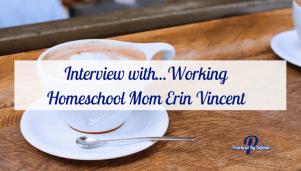 Super Fun Interview with... Working Homeschool Mom, Erin Vincent from Nourishing My Scholar