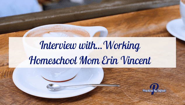 Super Fun Interview with... Working Homeschool Mom, Erin Vincent from Nourishing My Scholar