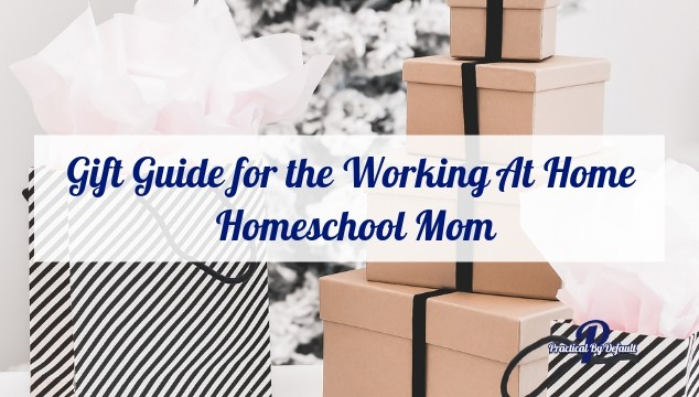 Gift Guide for the Working At Home Homeschool Mom