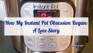 How My Instant Pot Obsession Began: A Love Story